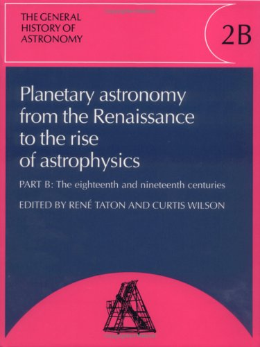 The General History of Astronomy: Volume 2, Planetary Astronomy from the Renaissance to the Rise of Astrophysics (Vol 2)