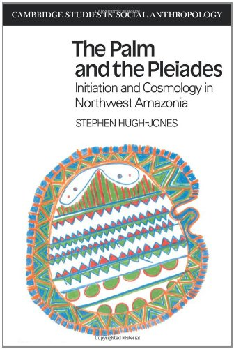 The Palm and the Pleiades: Initiation and Cosmology in Northwest Amazonia (Cambridge Studies in Social Anthropology), Hugh-Jones, Stephen