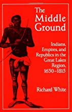 The Middle Ground: Indian, Empires, and…