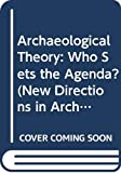 Archaeological theory : who sets the agenda? / edited by Norman Yoffee and Andrew Sherratt