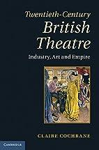 Twentieth-Century British Theatre: Industry,…