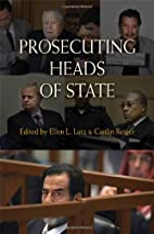 Prosecuting Heads of State by Ellen L. Lutz