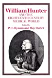 William Hunter and the eighteenth-century medical world / edited by W.F. Bynum and Roy Porter
