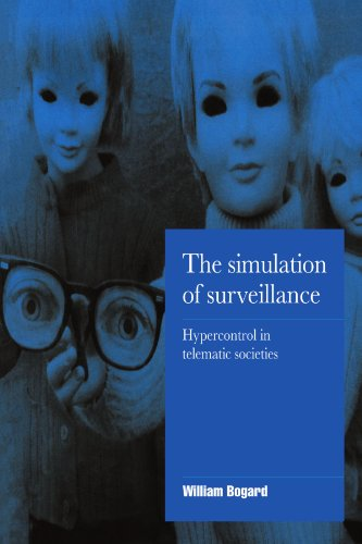 The Simulation of Surveillance: Hypercontrol in Telematic Societies (Cambridge Cultural Social Studies), Bogard, William