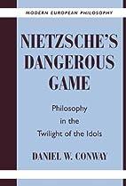 Nietzsche's Dangerous Game : Philosophy in…