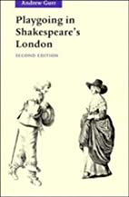 Playgoing in Shakespeare's London by Andrew…