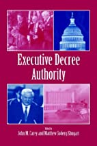 Executive Decree Authority by John M. Carey