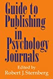 Guide to publishing in psychology journals / edited by Robert J. Sternberg