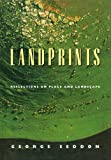 Landprints : reflections on place and landscape / George Seddon ; foreword by Sir Gustav Nossal