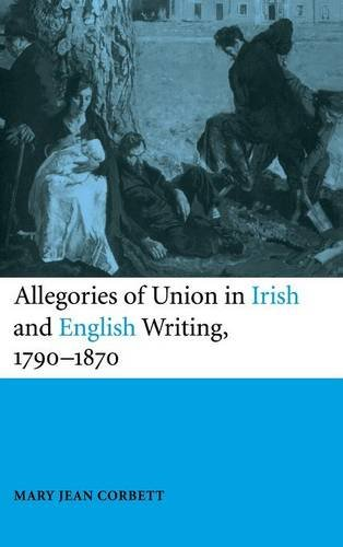Allegories of Union in Irish and English Writing, 1790-1870: Politics, History, and the Family from Edgeworth to Arnold