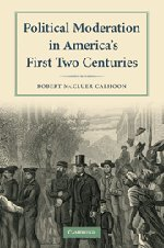 Political Moderation in America's First Two Centuries, Calhoon, Robert McCluer