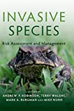 Invasive species : risk assessment and management / edited by Andrew P. Robinson, Department of Mathematics and Statistics, University of Melbourne, Victoria Australia, Terry Walshe, Australian Institute of Marine Science, Australia, Mark A. Burgman, Centre for Environmental Policy, Imperial College, London, United Kingdom, Mike Nunn, Australian Centre for International Agricultural Research, ACT Australia