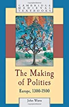 The Making of Polities: Europe, 1300-1500 by…