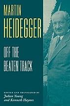 Off the Beaten Track by Martin Heidegger