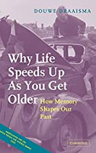 Why Life Speeds Up As You Get Older: How…