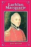 Lachlan Macquarie : a biography / John Ritchie