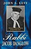 Rabbi Jacob Danglow 'the uncrowned monarch of Australian Jews' / John S. Levi