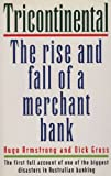 Tricontinental : the rise and fall of a merchant bank / Hugo Armstrong and Dick Gross