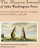 The Minerva journal of John Washington Price : a voyage from Cork, Ireland to Sydney, New South Wales, 1798-1800 / transcribed and edited with an introduction by Pamela Jeanne Fulton