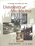 A short history of the University of Melbourne / Stuart Macintyre and R.J.W. Selleck