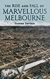 The rise and fall of marvellous Melbourne / [by] Graeme Davison