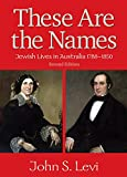 These are the names : Jewish lives in Australia, 1788-1850 / John S. Levi