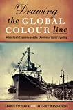 Drawing the global colour line : white men's countries and the question of racial equality / Marilyn Lake and Henry Reynolds