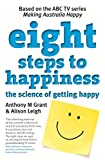 Eight steps to happiness : the science of getting happy and how it can work for you / Anthony M. Grant & Alison Leigh