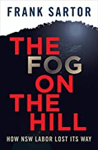 The Fog on the Hill: How NSW Labor Lost Its…