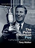 The Peter Thomson five : a golfing legend's greatest triumphs / Tony Walker with Peter Thomson