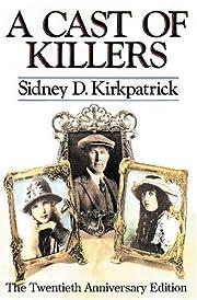 A Cast of Killers por Sidney D. Kirkpatrick