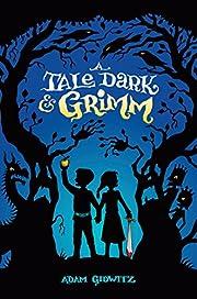 A Tale Dark and Grimm de Adam Gidwitz