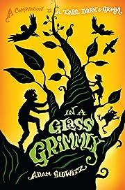 In a Glass Grimmly av Adam Gidwitz