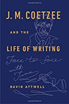 J. M. Coetzee and the Life of Writing:…