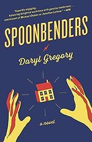 Spoonbenders: A novel por Daryl Gregory