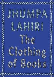 The Clothing of Books de Jhumpa Lahiri