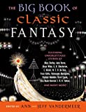 The big book of classic fantasy : the ultimate collection / edited and with an introduction by Ann and Jeff VanderMeer