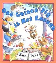 One Guinea Pig Is Not Enough de Kate Duke