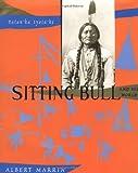 Sitting Bull and his world / Albert Marrin