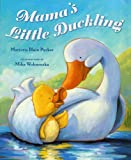 Mama's little duckling / Marjorie Blain Parker ; illustrations by Mike Wohnoutka