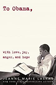 To Obama: With Love, Joy, Anger, and Hope…
