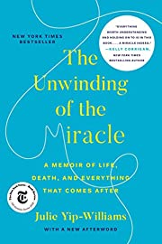 The Unwinding of the Miracle: A Memoir of…