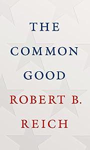 The Common Good de Robert B. Reich