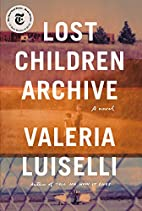 Lost Children Archive: A novel by Valeria…