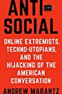 Antisocial: Online Extremists, Techno-Utopians, and the Hijacking of the American Conversation - Andrew Marantz