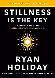 Stillness Is the Key de Ryan Holiday