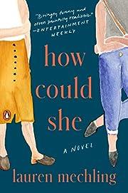 How Could She: A Novel av Lauren Mechling