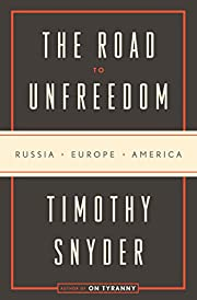 The Road to Unfreedom: Russia, Europe,…