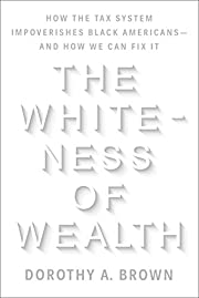 The Whiteness of Wealth: How the Tax System…