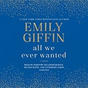 All We Ever Wanted: A Novel av Emily Giffin